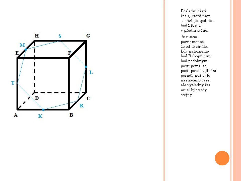 Poslední částí řezu, která nám schází, je spojnice bodů K a T v přední stěně. Je nutno poznamenat, že od té chvíle, kdy nalezneme bod R (popř. jiný bo