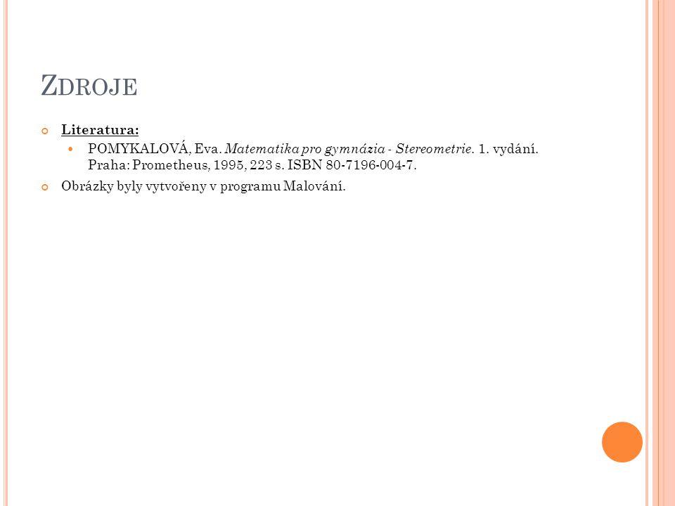 Z DROJE Literatura: POMYKALOVÁ, Eva. Matematika pro gymnázia - Stereometrie. 1. vydání. Praha: Prometheus, 1995, 223 s. ISBN 80-7196-004-7. Obrázky by