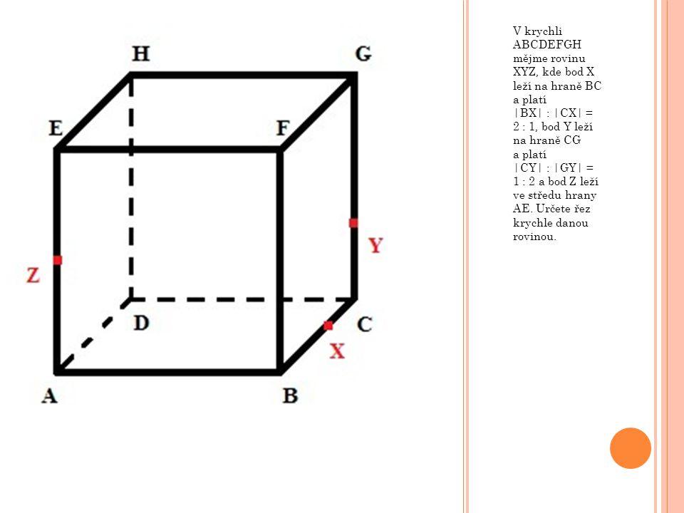 V krychli ABCDEFGH mějme rovinu XYZ, kde bod X leží na hraně BC a platí |BX| : |CX| = 2 : 1, bod Y leží na hraně CG a platí |CY| : |GY| = 1 : 2 a bod