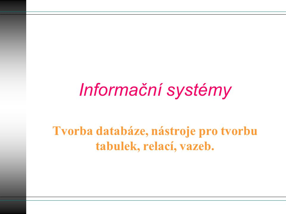 Informační systémy Tvorba databáze, nástroje pro tvorbu tabulek, relací, vazeb.