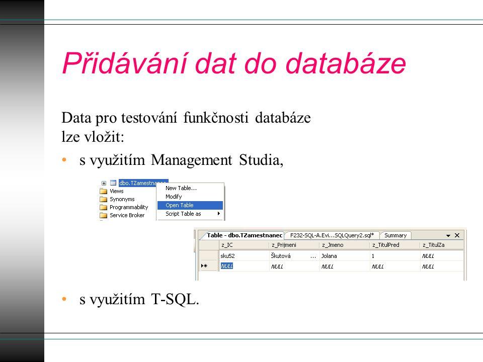Přidávání dat do databáze Data pro testování funkčnosti databáze lze vložit: s využitím Management Studia, s využitím T-SQL.