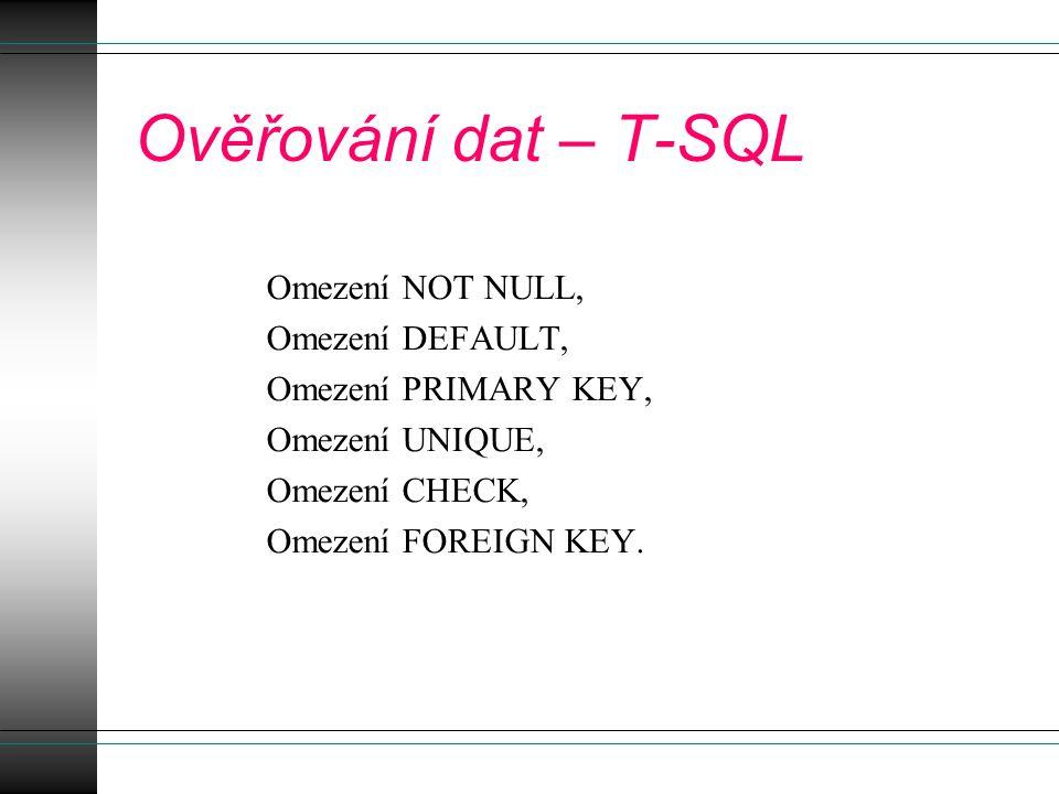Ověřování dat – T-SQL Omezení NOT NULL, Omezení DEFAULT, Omezení PRIMARY KEY, Omezení UNIQUE, Omezení CHECK, Omezení FOREIGN KEY.