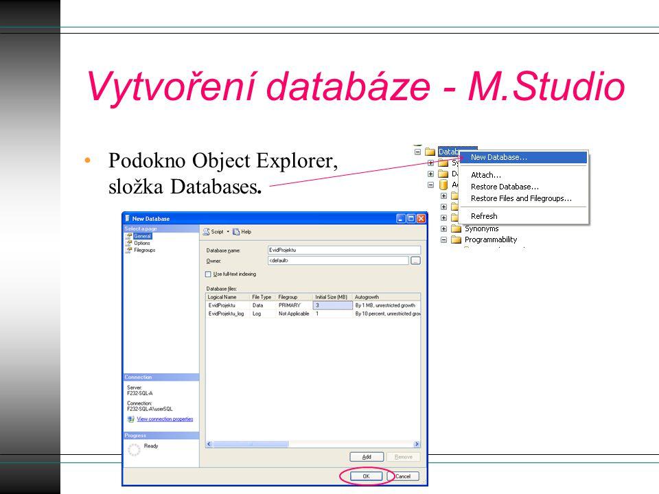 Vytvoření databáze - T-SQL CREATE DATABASE Evidence ON (NAME = Evidence_data, FILENAME = C:\EvidData.mdf , SIZE = 4 MB) LOG ON (NAME = Evidence_log, FILENAME = C:\EvidLog.ldf , SIZE = 1 MB);