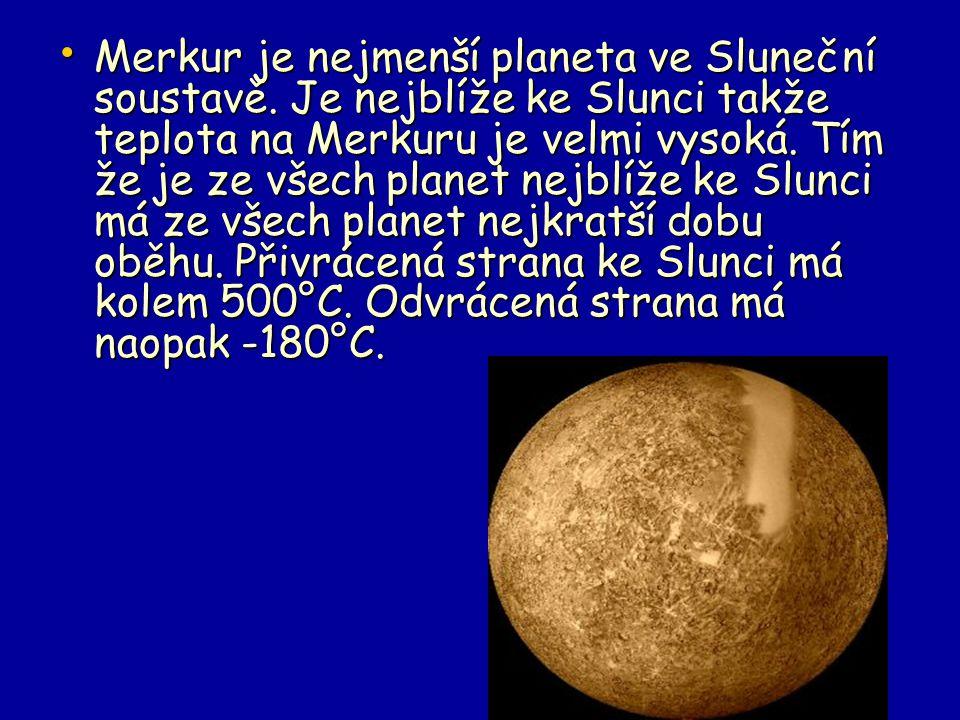 Merkur je nejmenší planeta ve Sluneční soustavě. Je nejblíže ke Slunci takže teplota na Merkuru je velmi vysoká. Tím že je ze všech planet nejblíže ke