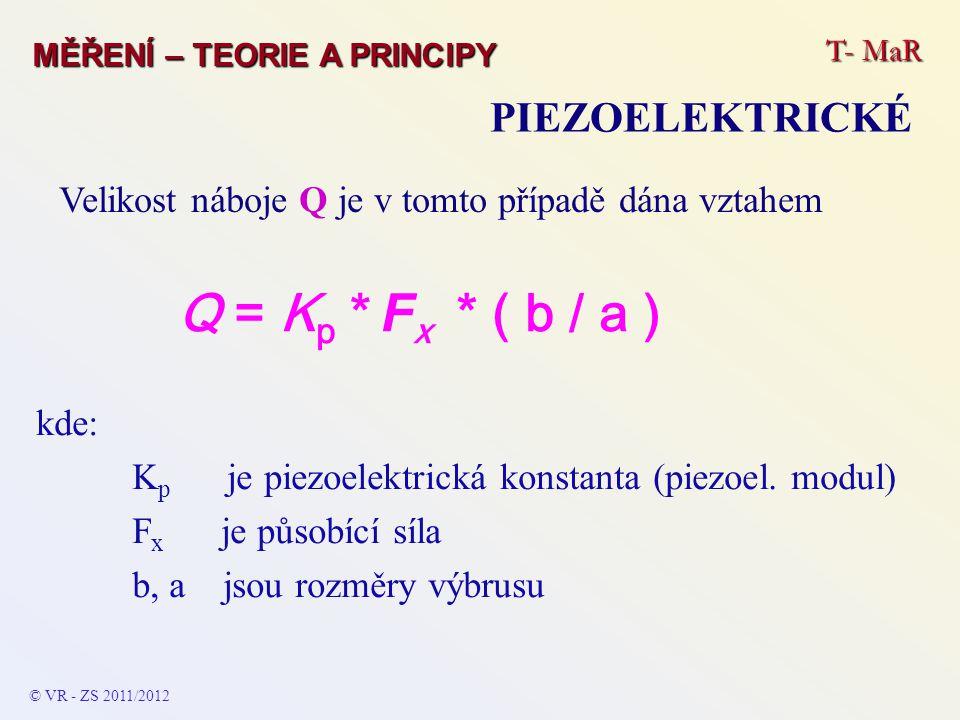 T- MaR MĚŘENÍ – TEORIE A PRINCIPY PIEZOELEKTRICKÉ Velikost náboje Q je v tomto případě dána vztahem Q = K p * F x * ( b / a ) kde: K p je piezoelektri