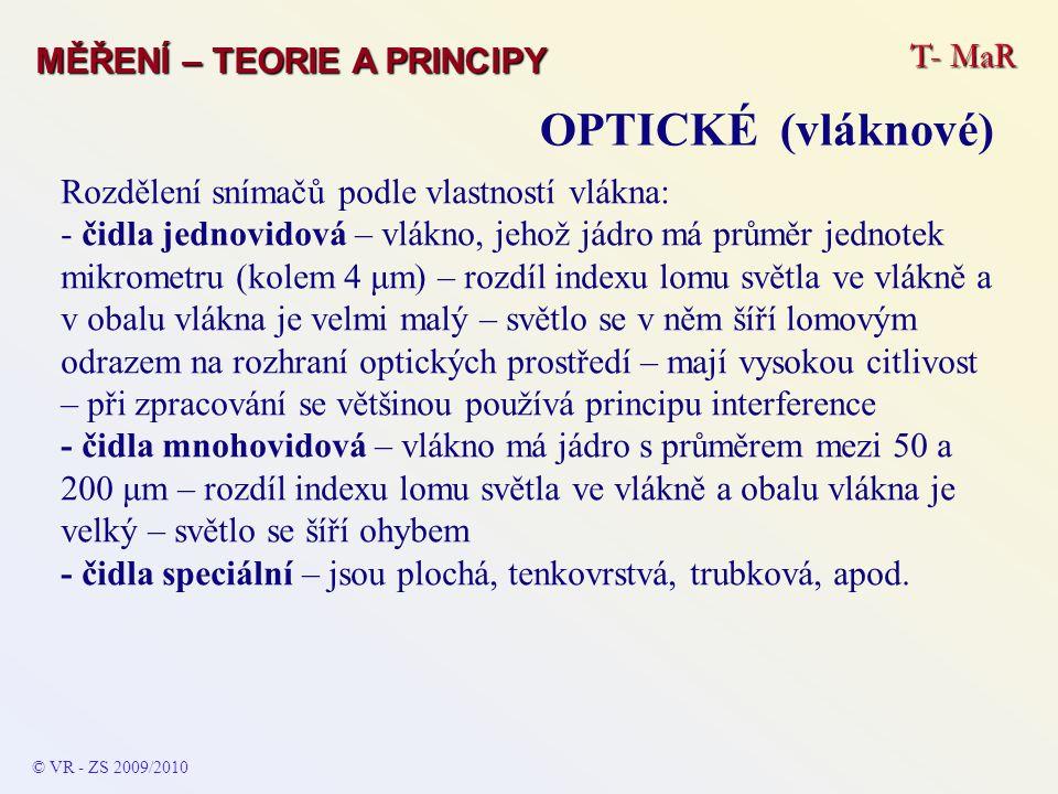 T- MaR MĚŘENÍ – TEORIE A PRINCIPY OPTICKÉ (vláknové) © VR - ZS 2009/2010 Rozdělení snímačů podle vlastností vlákna: - čidla jednovidová – vlákno, jeho