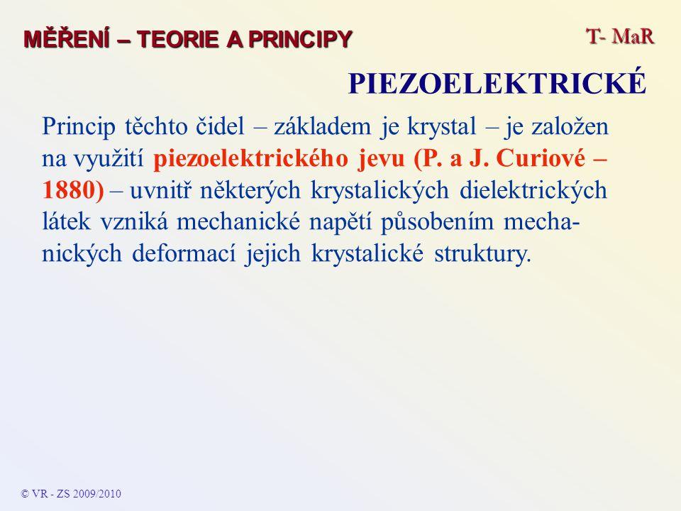 T- MaR MĚŘENÍ – TEORIE A PRINCIPY PIEZOELEKTRICKÉ © VR - ZS 2009/2010 Princip těchto čidel – základem je krystal – je založen na využití piezoelektric