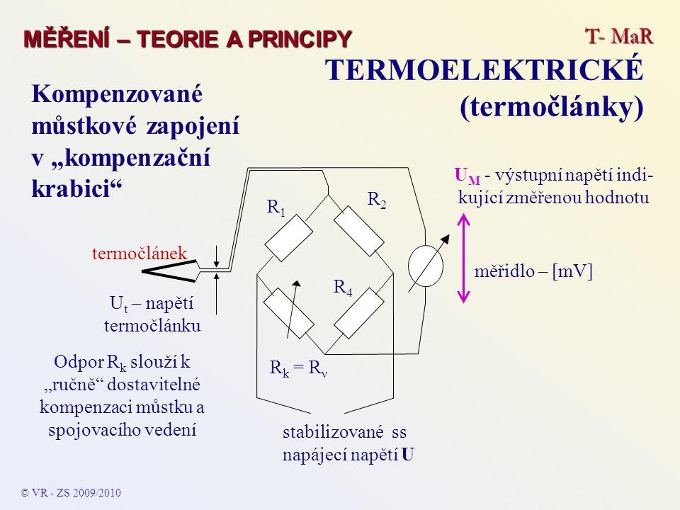 """T- MaR MĚŘENÍ – TEORIE A PRINCIPY TERMOELEKTRICKÉ (termočlánky) © VR - ZS 2009/2010 stabilizované ss napájecí napětí U Odpor R k slouží k """"ručně"""" dost"""