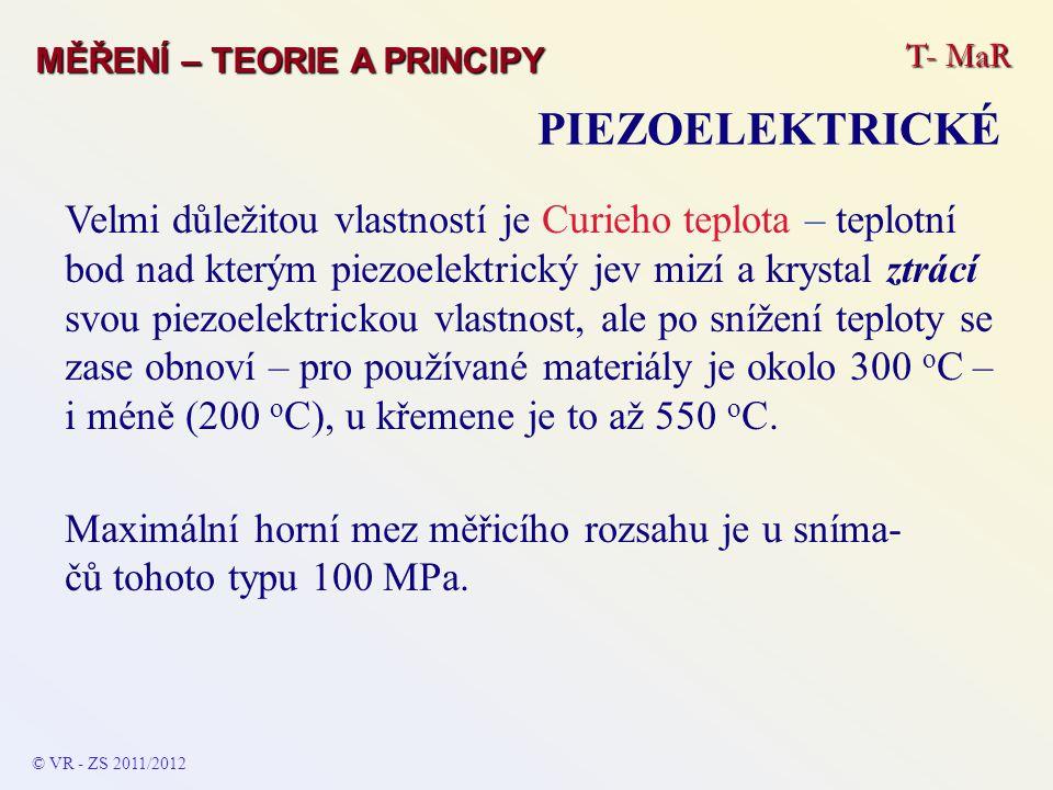 T- MaR MĚŘENÍ – TEORIE A PRINCIPY PIEZOELEKTRICKÉ Velmi důležitou vlastností je Curieho teplota – teplotní bod nad kterým piezoelektrický jev mizí a k
