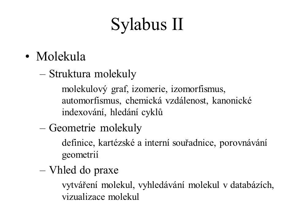 Sylabus II Molekula –Struktura molekuly molekulový graf, izomerie, izomorfismus, automorfismus, chemická vzdálenost, kanonické indexování, hledání cyk