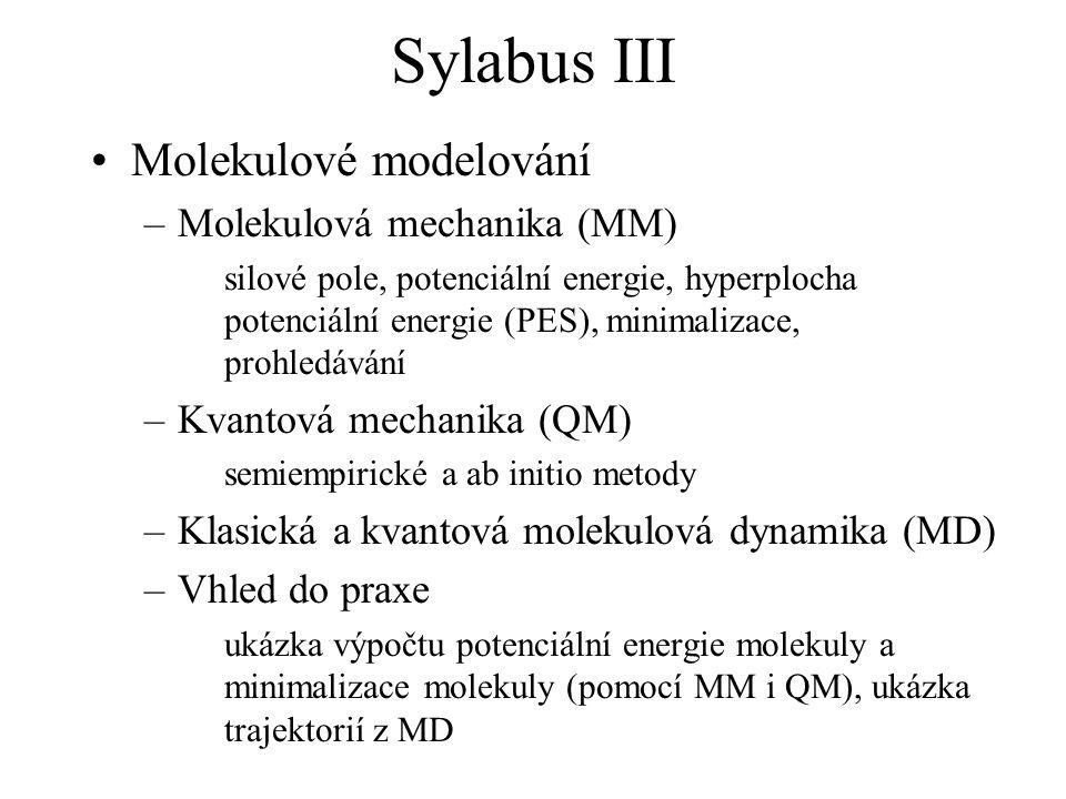 Sylabus III Molekulové modelování –Molekulová mechanika (MM) silové pole, potenciální energie, hyperplocha potenciální energie (PES), minimalizace, pr