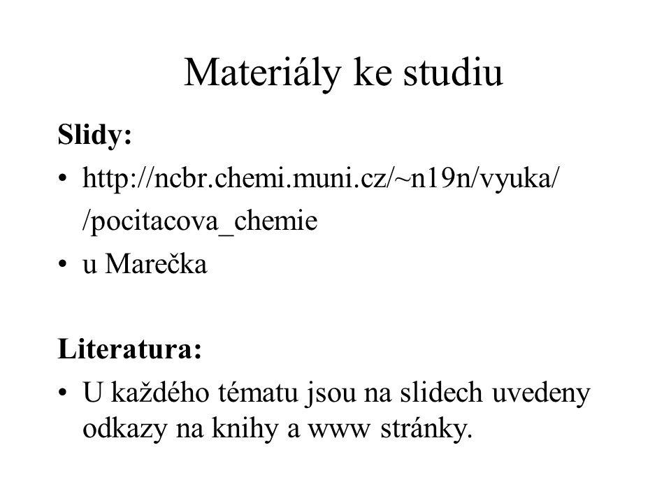 Materiály ke studiu Slidy: http://ncbr.chemi.muni.cz/~n19n/vyuka/ /pocitacova_chemie u Marečka Literatura: U každého tématu jsou na slidech uvedeny od