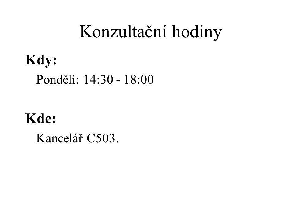 Konzultační hodiny Kdy: Pondělí: 14:30 - 18:00 Kde: Kancelář C503.