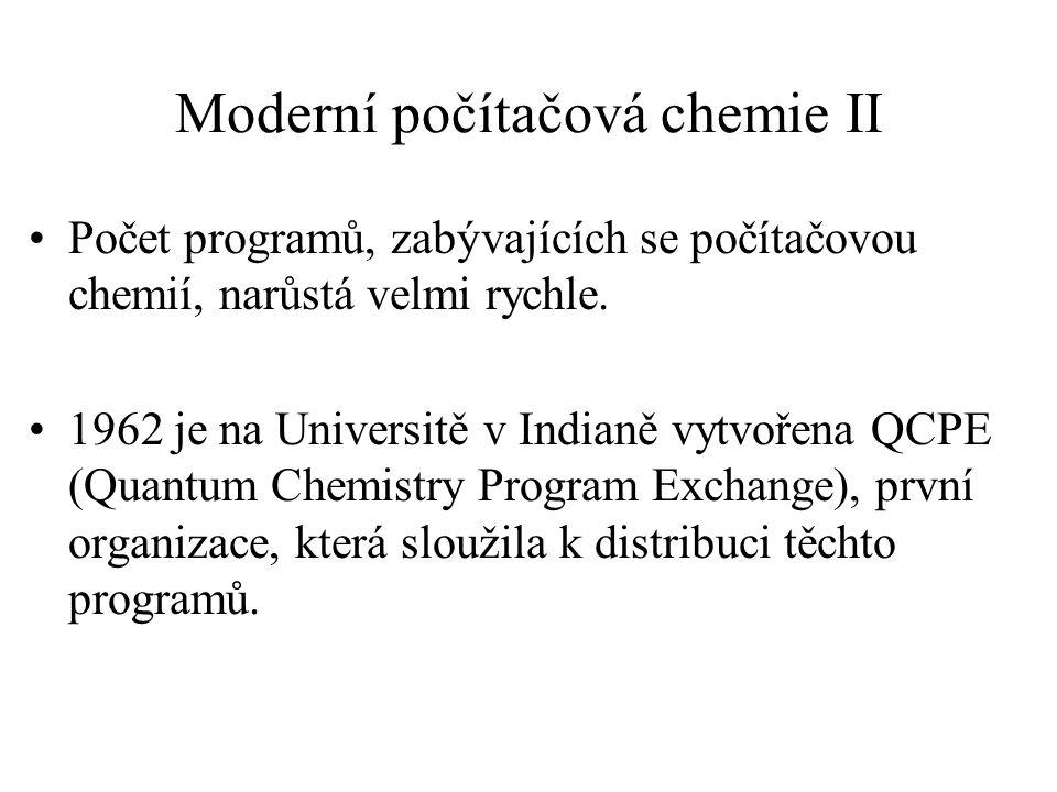 Moderní počítačová chemie II Počet programů, zabývajících se počítačovou chemií, narůstá velmi rychle. 1962 je na Universitě v Indianě vytvořena QCPE