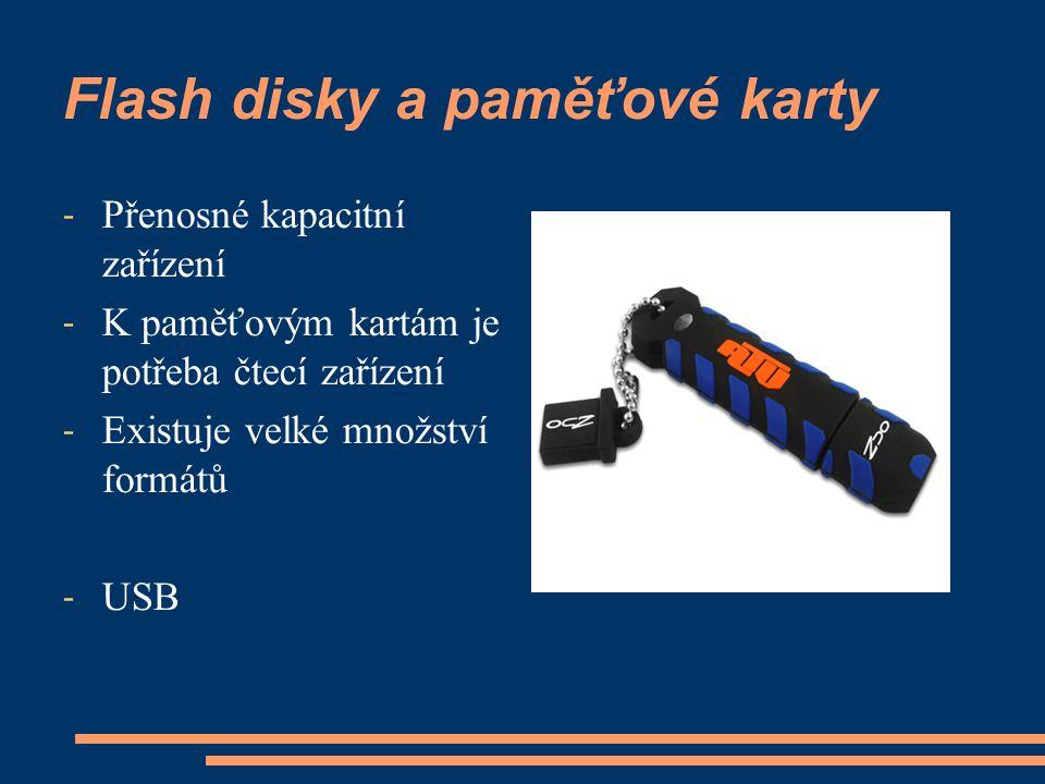 Flash disky a paměťové karty - Přenosné kapacitní zařízení - K paměťovým kartám je potřeba čtecí zařízení - Existuje velké množství formátů - USB