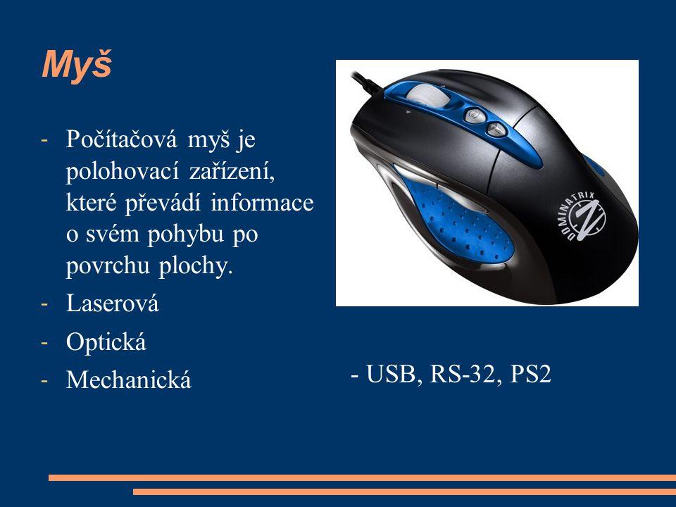 Myš - Počítačová myš je polohovací zařízení, které převádí informace o svém pohybu po povrchu plochy.