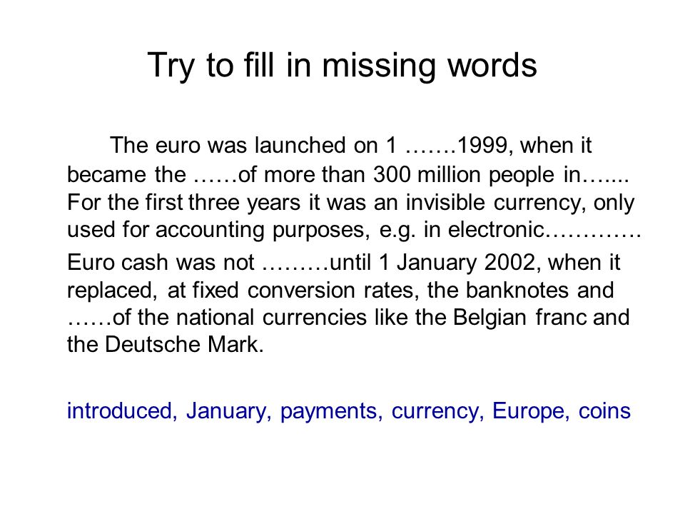 Check your answers The euro was launched on 1 January 1999, when it became the currency of more than 300 million people in Europe.