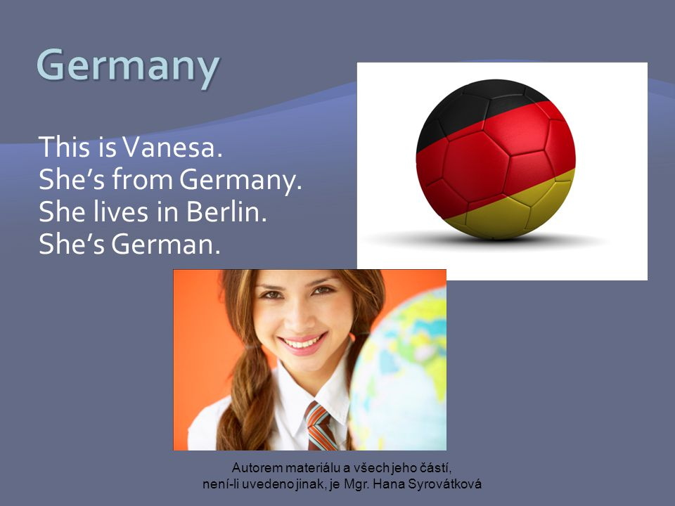 This is Vanesa. She's from Germany. She lives in Berlin.