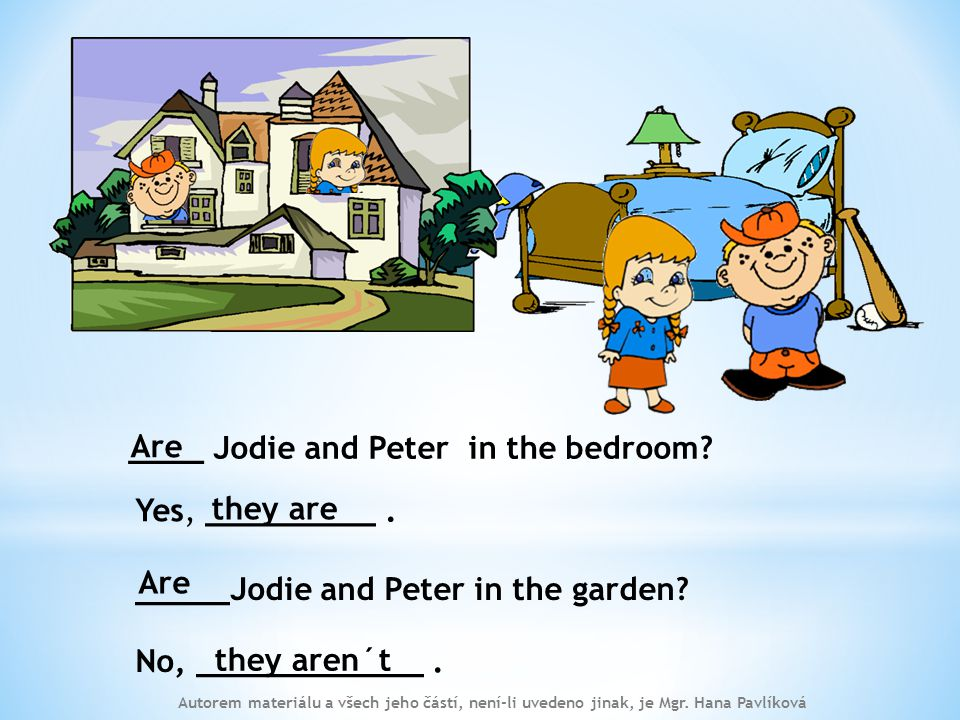 ____ Jodie and Peter in the bedroom. Yes, _________.