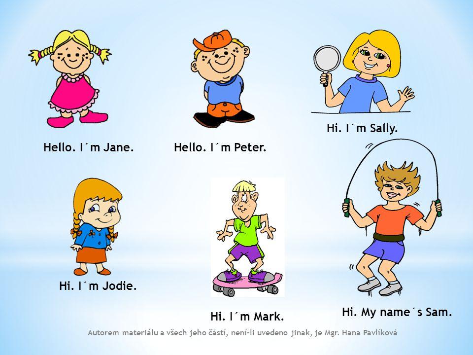 Hello. I´m Jane. Hi. I´m Jodie. Hi. I´m Sally. Hi. I´m Mark. Hi. My name´s Sam. Hello. I´m Peter. Autorem materiálu a všech jeho částí, není-li uveden