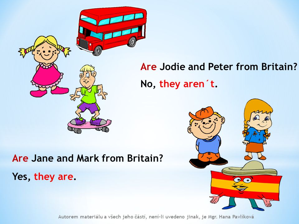 Are Jane and Mark from Britain. Are Jodie and Peter from Britain.