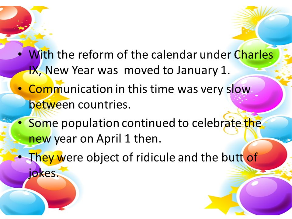 With the reform of the calendar under Charles IX, New Year was moved to January 1.
