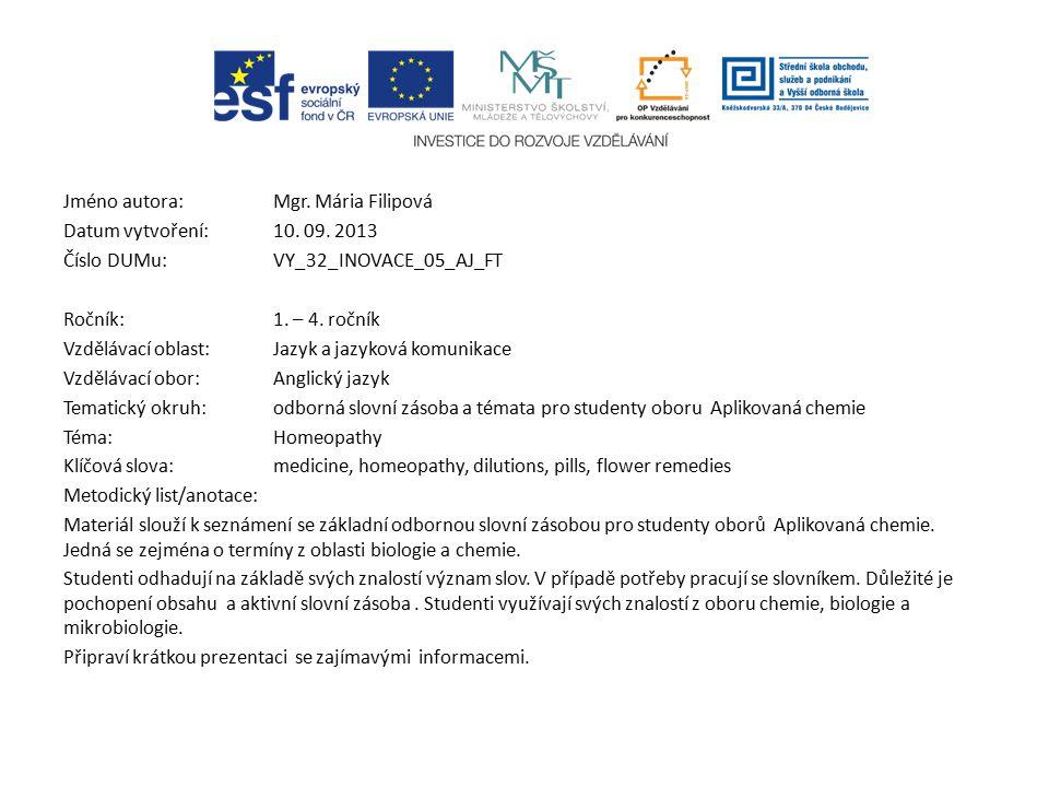 Jméno autora: Mgr. Mária Filipová Datum vytvoření:10. 09. 2013 Číslo DUMu: VY_32_INOVACE_05_AJ_FT Ročník: 1. – 4. ročník Vzdělávací oblast:Jazyk a jaz