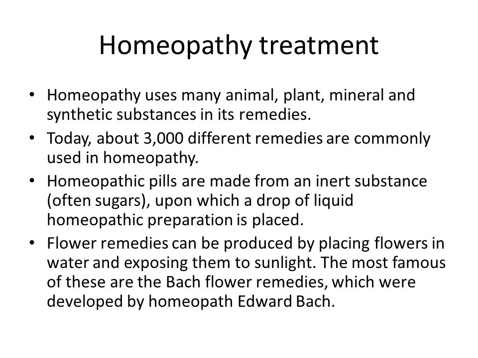 Homeopathy treatment Homeopathy uses many animal, plant, mineral and synthetic substances in its remedies.