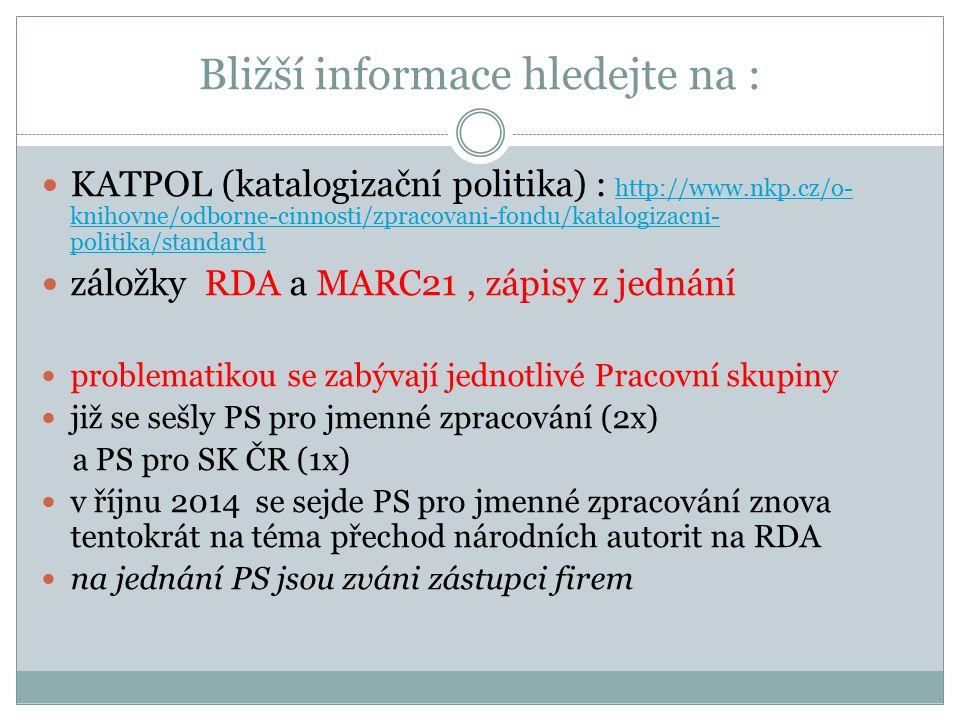 Bližší informace hledejte na : KATPOL (katalogizační politika) : http://www.nkp.cz/o- knihovne/odborne-cinnosti/zpracovani-fondu/katalogizacni- politi