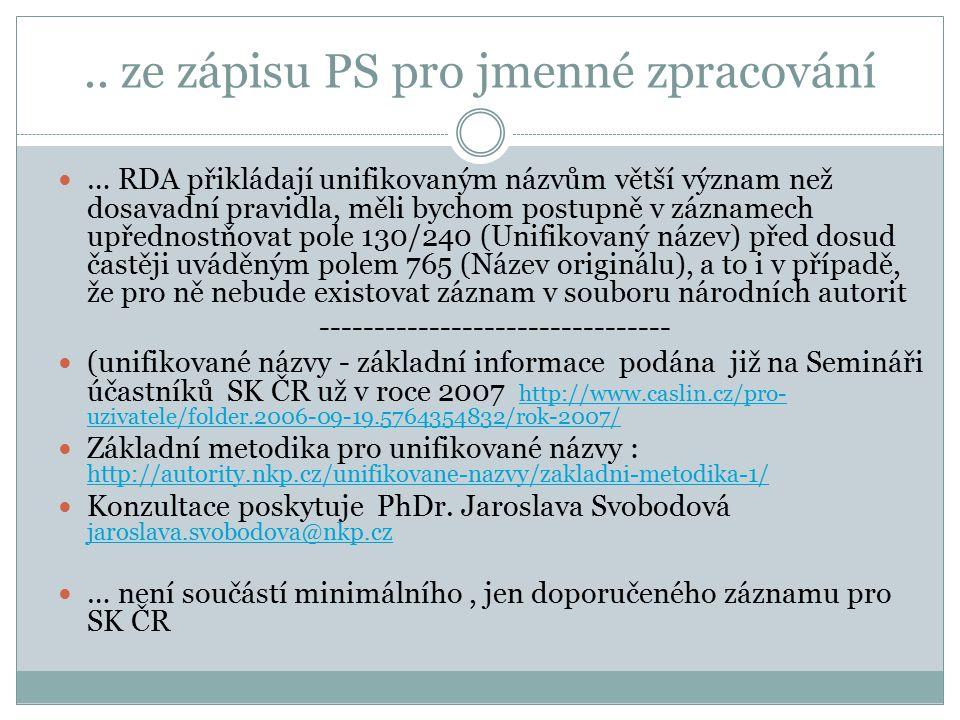 .. ze zápisu PS pro jmenné zpracování … RDA přikládají unifikovaným názvům větší význam než dosavadní pravidla, měli bychom postupně v záznamech upřed