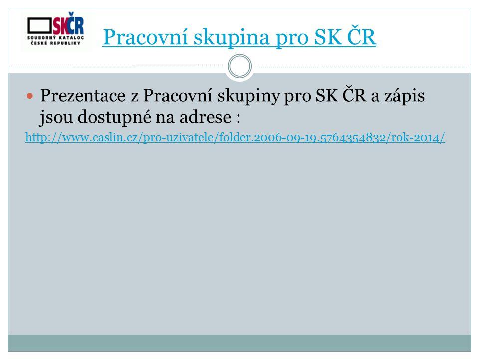 Pracovní skupina pro SK ČR Prezentace z Pracovní skupiny pro SK ČR a zápis jsou dostupné na adrese : http://www.caslin.cz/pro-uzivatele/folder.2006-09