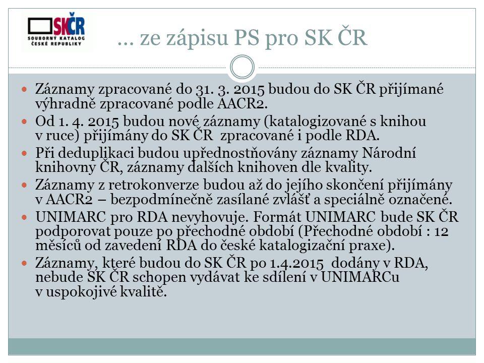 … ze zápisu PS pro SK ČR Záznamy zpracované do 31. 3. 2015 budou do SK ČR přijímané výhradně zpracované podle AACR2. Od 1. 4. 2015 budou nové záznamy