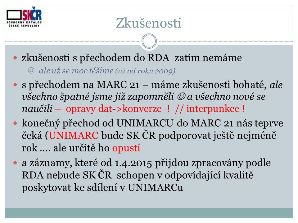 Minimální záznam pro SK ČR Minimální záznam RDA/MARC 21 pro textové monografické zdroje : http://www.nkp.cz/o- knihovne/odborne-cinnosti/zpracovani-fondu/katalogizacni- politika/minimalni-zaznam-rda-marc-21-pro-textove-monograficke-zdroje http://www.nkp.cz/o- knihovne/odborne-cinnosti/zpracovani-fondu/katalogizacni- politika/minimalni-zaznam-rda-marc-21-pro-textove-monograficke-zdroje Doporučený záznam : http://www.nkp.cz/o-knihovne/odborne- cinnosti/zpracovani-fondu/katalogizacni-politika/Doporzaznam_RDA_opr.pdf http://www.nkp.cz/o-knihovne/odborne- cinnosti/zpracovani-fondu/katalogizacni-politika/Doporzaznam_RDA_opr.pdf na minimálním záznamu pro seriály a speciální druhy dokumentů se pracuje