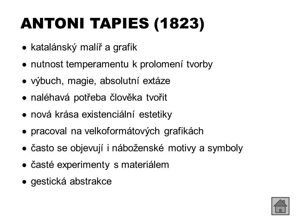 ● ukázky díla: – http://www.wikipaintings.org/en/antoni- tapies/mode/all-paintings http://www.wikipaintings.org/en/antoni- tapies/mode/all-paintings ANTONI TAPIES (1823)