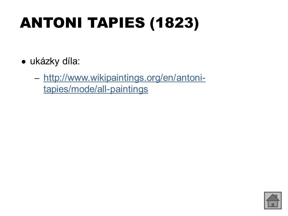 ● ukázky díla: – http://www.wikipaintings.org/en/antoni- tapies/mode/all-paintings http://www.wikipaintings.org/en/antoni- tapies/mode/all-paintings A