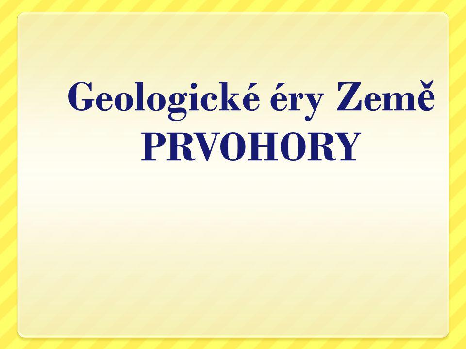 Geologické éry Zem ě PRVOHORY