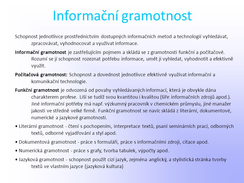 Informační gramotnost Schopnost jednotlivce prostřednictvím dostupných informačních metod a technologií vyhledávat, zpracovávat, vyhodnocovat a využív