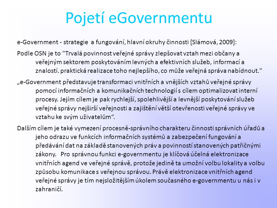 Pojetí eGovernmentu e-Government - strategie a fungování, hlavní okruhy činnosti [Slámová, 2009]: Podle OSN je to