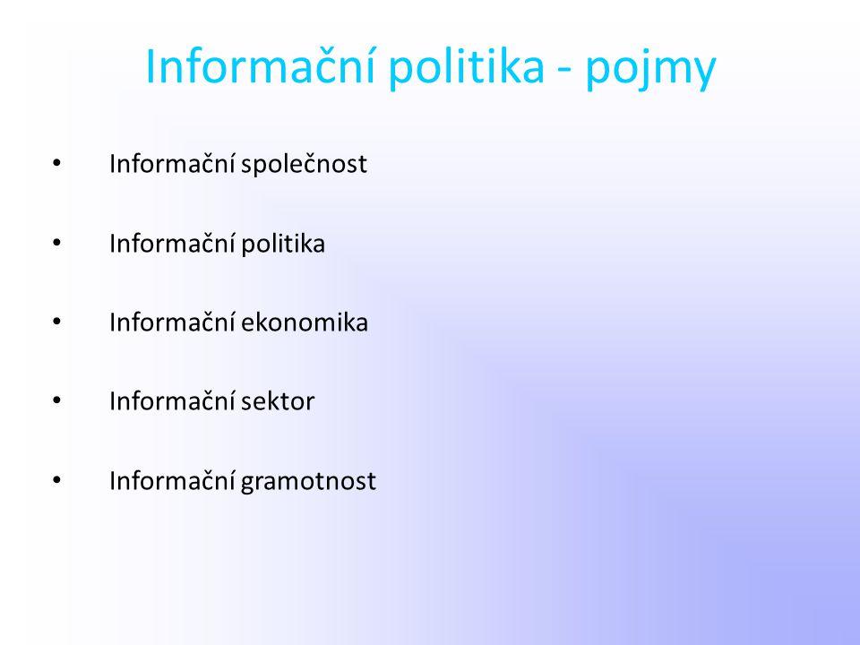 Informační politika - pojmy Informační společnost Informační politika Informační ekonomika Informační sektor Informační gramotnost