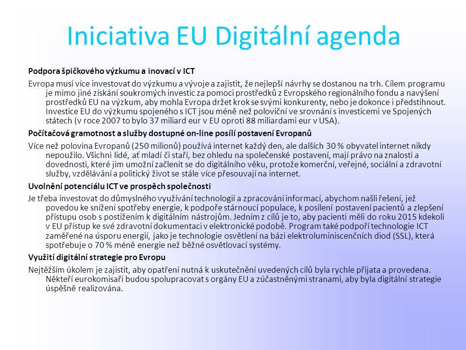 Iniciativa EU Digitální agenda Podpora špičkového výzkumu a inovací v ICT Evropa musí více investovat do výzkumu a vývoje a zajistit, že nejlepší návr