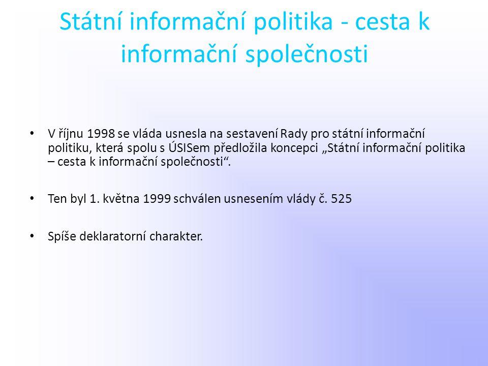 Státní informační politika - cesta k informační společnosti V říjnu 1998 se vláda usnesla na sestavení Rady pro státní informační politiku, která spol