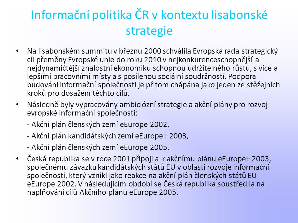 Informační politika ČR v kontextu lisabonské strategie Na lisabonském summitu v březnu 2000 schválila Evropská rada strategický cíl přeměny Evropské u
