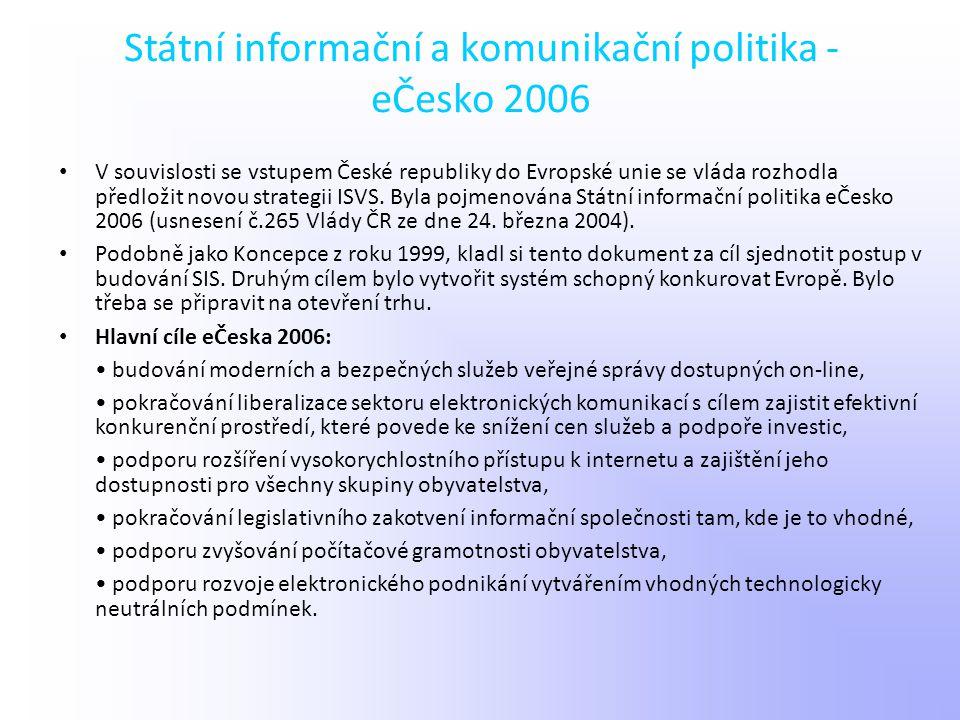 Státní informační a komunikační politika - eČesko 2006 V souvislosti se vstupem České republiky do Evropské unie se vláda rozhodla předložit novou str