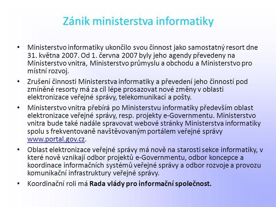 Zánik ministerstva informatiky Ministerstvo informatiky ukončilo svou činnost jako samostatný resort dne 31. května 2007. Od 1. června 2007 byly jeho