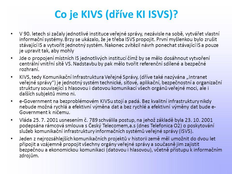 Co je KIVS (dříve KI ISVS)? V 90. letech si začaly jednotlivé instituce veřejné správy, nezávisle na sobě, vytvářet vlastní informační systémy. Brzy s