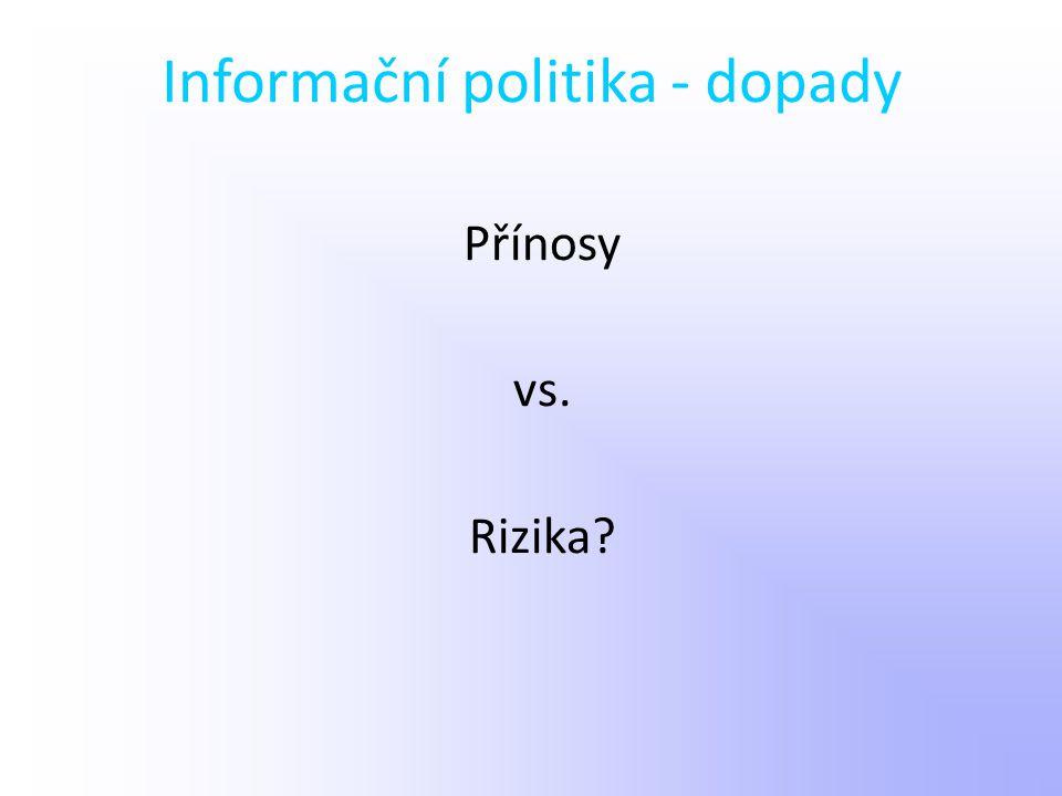 Informační politika - dopady Přínosy vs. Rizika?