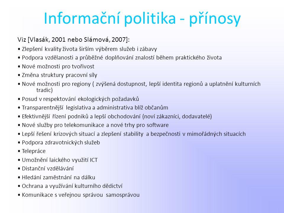 Informační politika - přínosy Viz [Vlasák, 2001 nebo Slámová, 2007]: Zlepšení kvality života širším výběrem služeb i zábavy Podpora vzdělanosti a průb