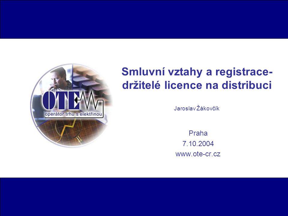 Smluvní vztahy a registrace- držitelé licence na distribuci Jaroslav Žákovčík Praha 7.10.2004 www.ote-cr.cz