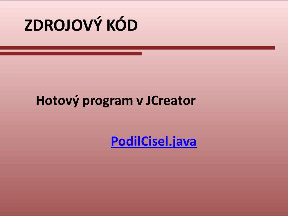 ZDROJOVÝ KÓD Hotový program v JCreator PodilCisel.java