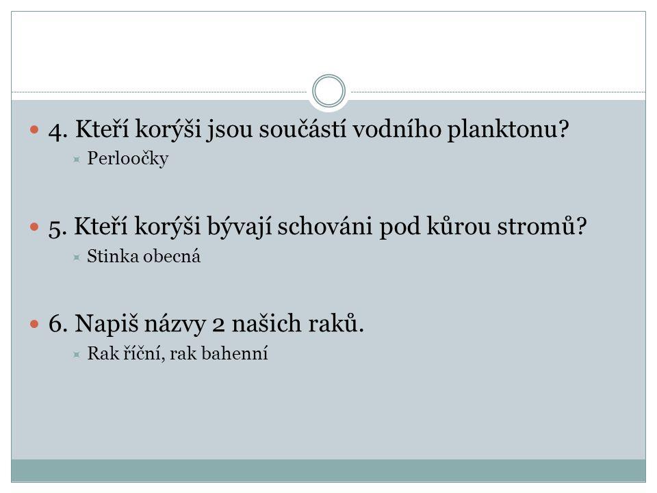 4. Kteří korýši jsou součástí vodního planktonu.  Perloočky 5.